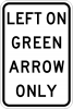 R10-5 Left On Green Arrow Only Sign